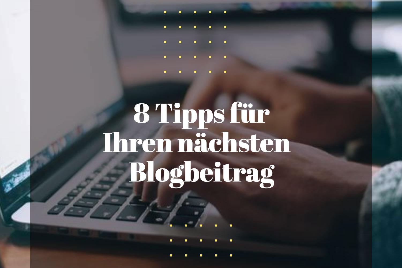 8 Tipps für Ihren nächsten Blogbeitrag
